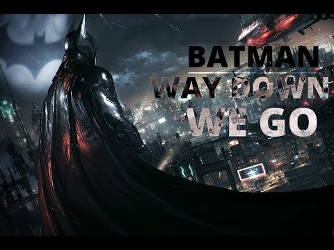 BATMAN | Way Down We Go Style