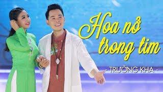HOA NỞ TRONG TIM - TRƯỜNG KHA   Nhạc Trữ Tình Hay Tê Tái 2018 [MV HD]
