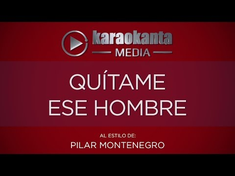 Karaokanta - Pilar Montenegro - Quítame ese hombre
