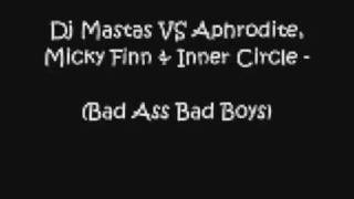 Dj Mastas VS Aphrodite, Micky Finn & Inner Circle - Bad Ass Bad Boys