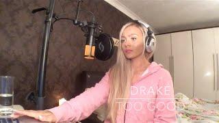 Drake - Too Good   Samantha Harvey Cover
