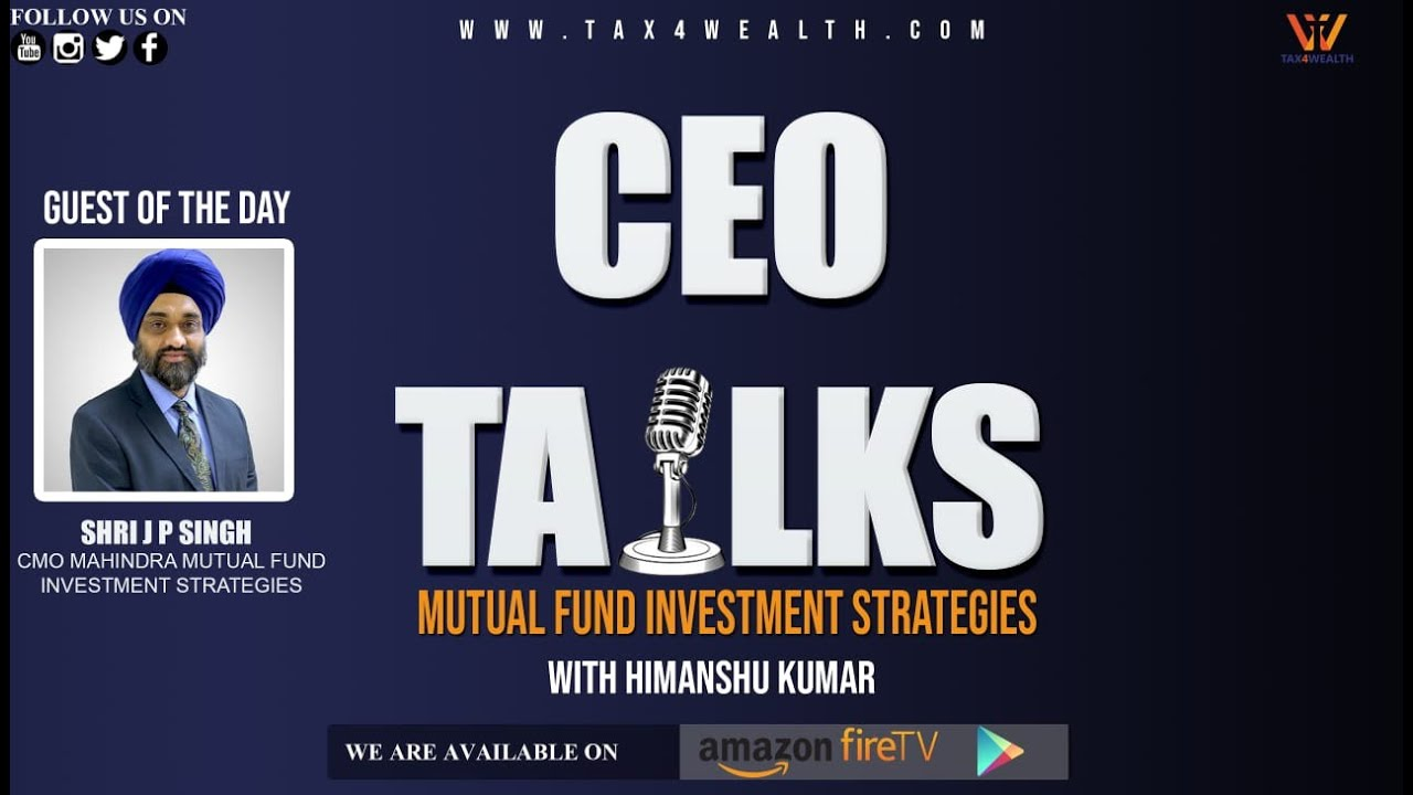 CEO TALKS with Shri J P Singh on Mutual Fund Investment Strategy in Current Scenario