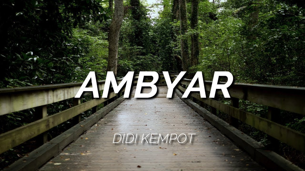 AMBYAR - DIDI KEMPOT MUSIK LIRIK VIDEO HD UNOFFICIAL