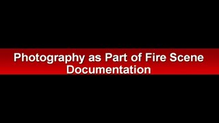 S#14 DCARI Fire Scene Photography Instructor Private Fire Investigator David T Phelan