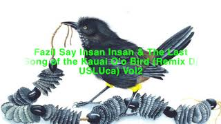 Fazil Say Insan Insan & The Last Song of the Kauai O'o Bird (Remix Dj USLUca) Vol2 Video