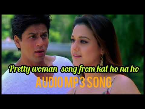 Pretty Woman Hindi Song   Kal Ho Na Ho Movie   Shahrukh Khan/pretty Zinta