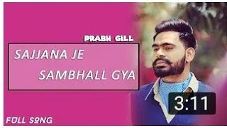 Sajjna je sambhall gya (Full song) || Prabh Gill || New Punjabi song