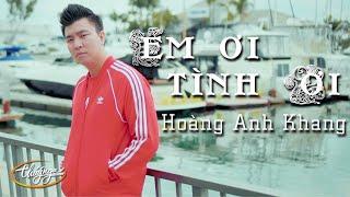 Hoàng Anh Khang - Em Ơi, Tình Ơi (Official Music Video)