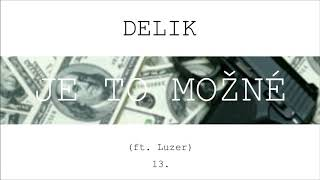 Delik - Je to možné ft. Luzer