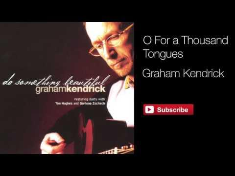 O For a Thousand Tongues - Graham Kendrick