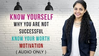 [Audio] Know Yourself Why You are Not Successful | Now Your Worth Motivation | Motivational Video