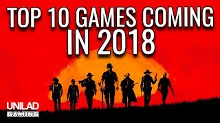 Top 10 Games Coming Out In 2018! - Unilad Gaming