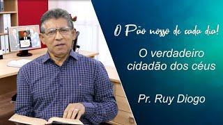 O verdadeiro cidadão dos céus - Pr. Ruy Diogo - 29-07-2021