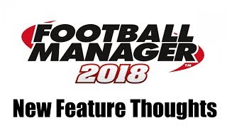 Football Manager 2018 Screenshot Feature Thoughts