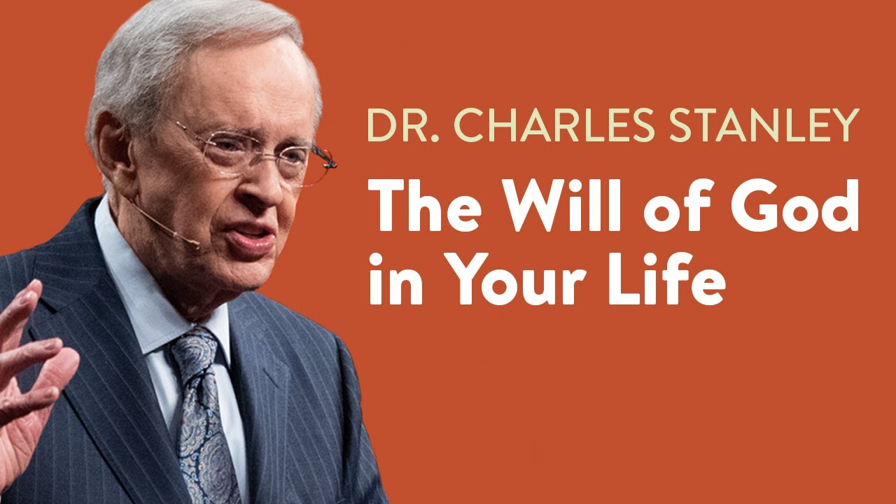 The Will of God in Your Life – Dr  Charles Stanley