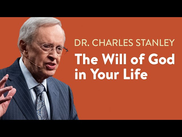 The Will of God in Your Life – Dr. Charles Stanley