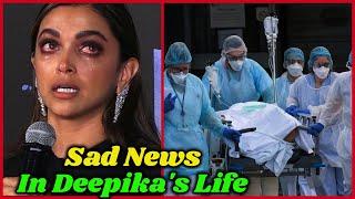 Shocking Sad News In Deepika Padukone's Life