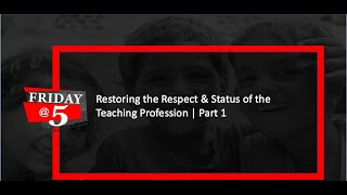 Friday@5: Restoring the Respect & Status of the Teaching Profession – Part 1