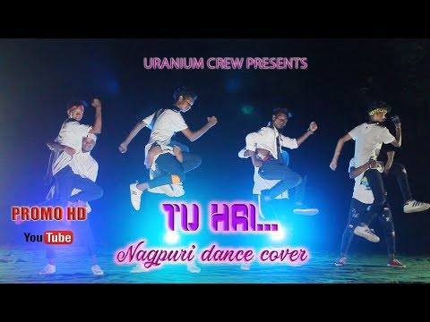 Tu Hai (Promo) | New Nagpuri Dance Video 2018 | NKB | Uranium Crew