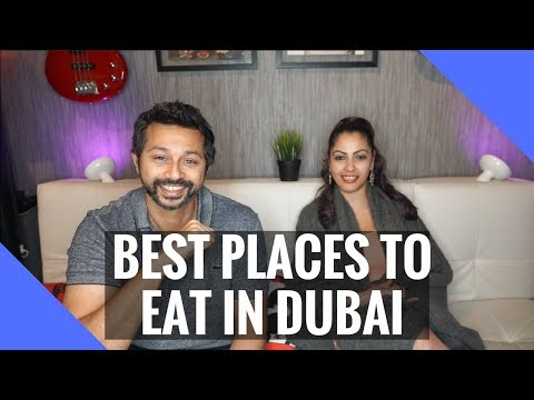 Best places to eat in Dubai!