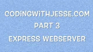 Express Webserver - #3 - CodingWithJesse.com