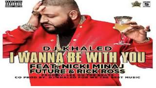 DJ Khaled ft Nicki Minaj, Future, Rick Ross - I Wanna Be With You