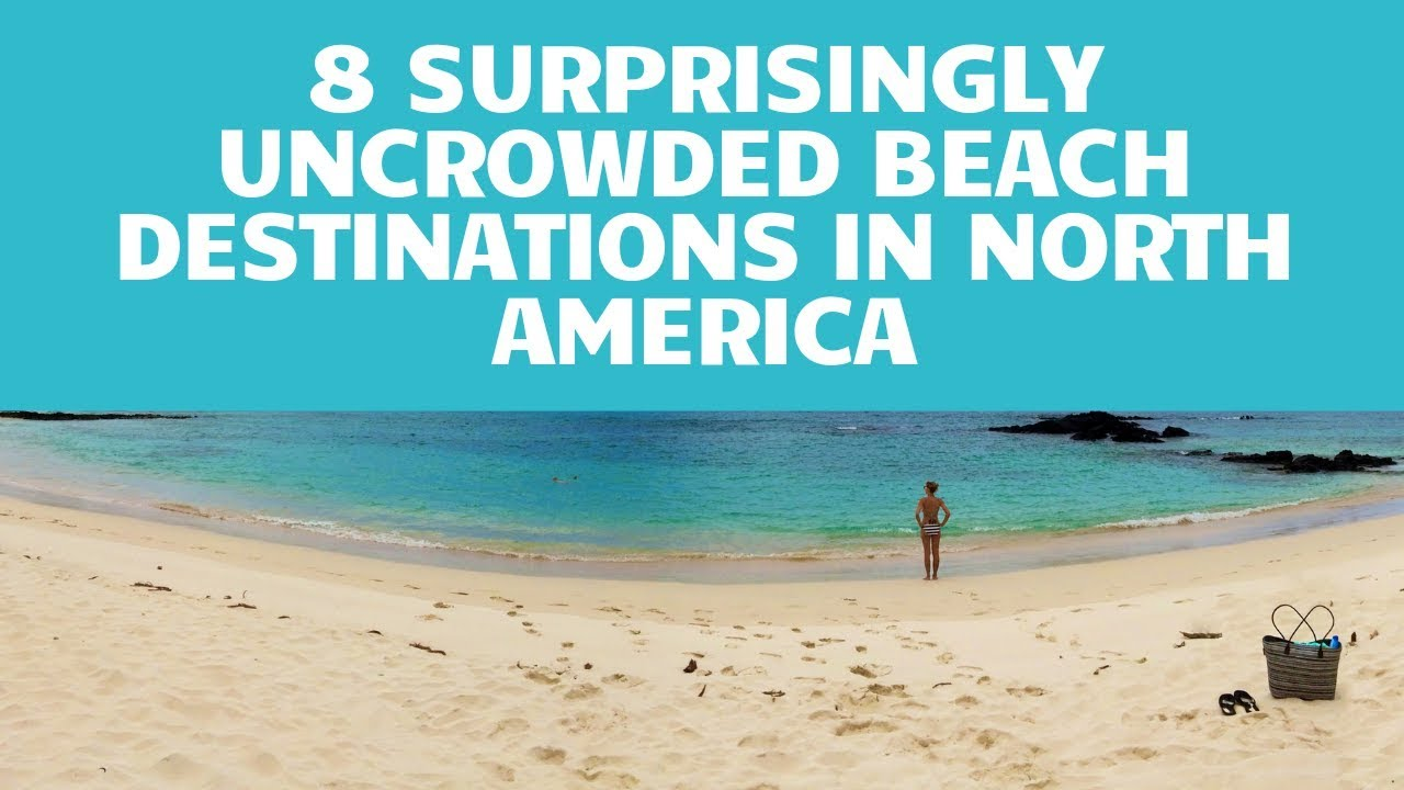 8 Surprisingly Uncrowded Beach Vacation Spots in North America