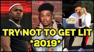 TRY NOT TO GET LIT 2019! (Blueface, NLE Choppa, Dababy, Lil Uzi Vert & More)