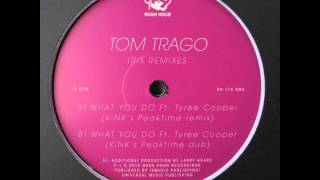Tom Trago - What You Do feat. Tyree Cooper (KiNK's Full Remix)