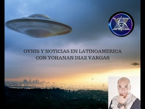 OVNIS Y NOTICIAS DE LATINO AMÉRICA CON YOHANAN DIAZ VARGAS