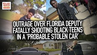 Outrage Over Florida Deputy Fatally Shooting Black Teens In A 'Probable Stolen Car'