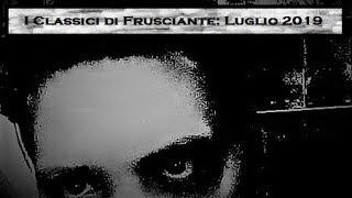 I Classici di Frusciante: Luglio 2019