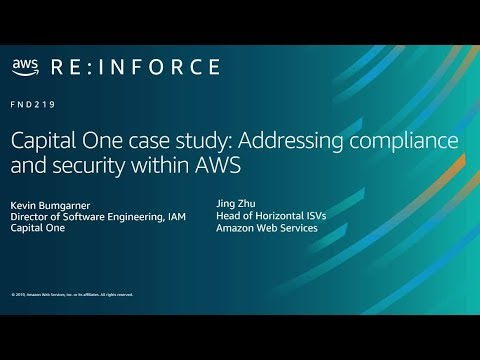 AWS re:Inforce 2019: Capital One Case Study: Addressing Compliance and  Security within AWS (FND219)