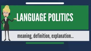 What is LANGUAGE POLITICS? What does LANGUAGE POLITICS mean? LANGUAGE POLITICS meaning & explanation