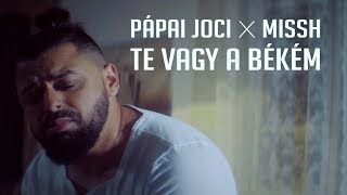 PÁPAI JOCI X MISSH - TE VAGY A BÉKÉM (Official Music Video)