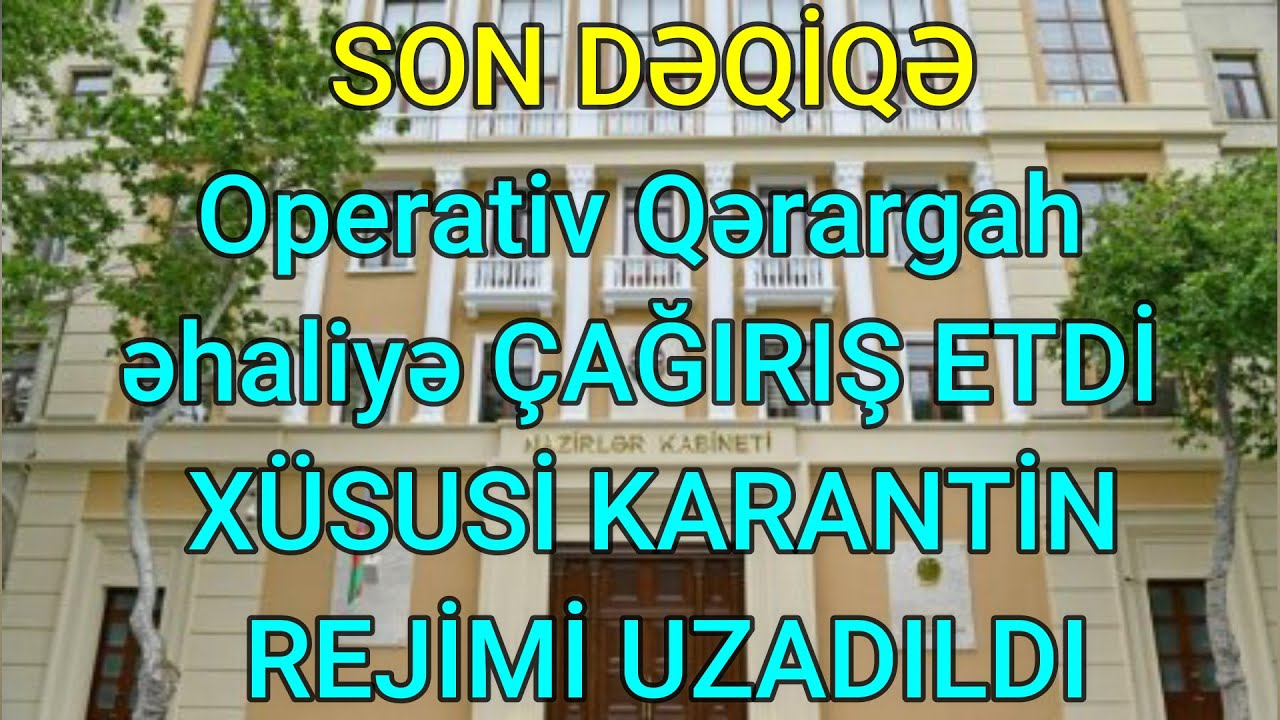 Operativ Qərargah əhaliyə ÇAĞIRIŞ ETDİ - XÜSUSİ KARANTİN REJİMİ UZADILDI