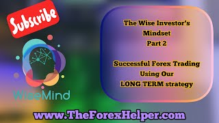 The Wise Investor's Mindset Part 2- Successful Forex Trading using our LONG TERM strategy