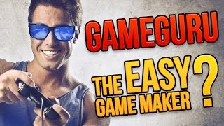 Game Guru - The Easy Game Maker? - Introduction & Overview