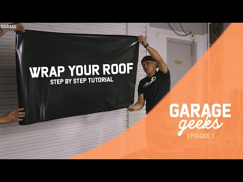 Wrap Your Roof The RIGHT Way! Step By Step Tutorial! | Garage Geeks E01