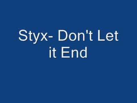 Styx Dont Let It End