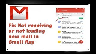 how to fix Not receiving or not loading new mail in Gmail Aap