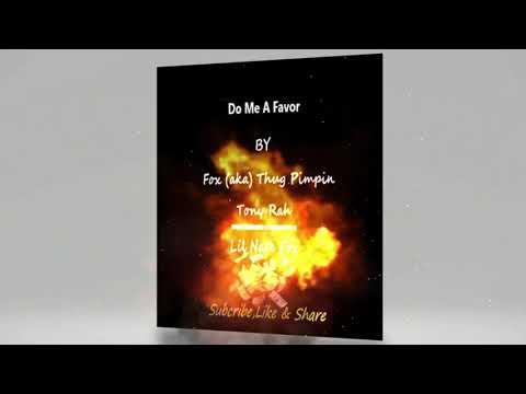 Do Me A Favor By Fox(aka)Thug Pimpin,B-O-A(aka)Tony Rah & Lil Nate Fox