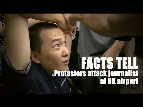 facts-tell:-radical-protesters-attack-journalist-at-hk-airport
