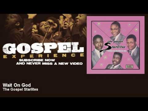 The Gospel Starlites - Wait On God - Gospel