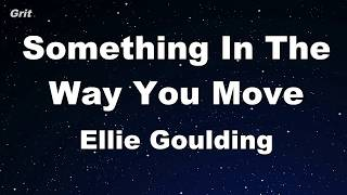 Something In The Way You Move - Ellie Goulding Karaoke 【No Guide Melody】 Instrumental