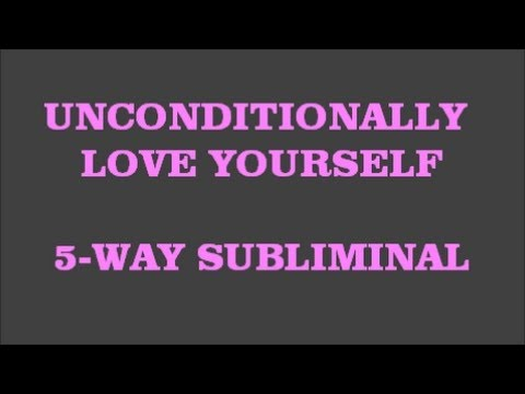HOW TO UNCONDITIONALLY LOVE YOURSELF