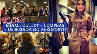 Vlog Miami: Outlet + compras + despedida no aeroporto
