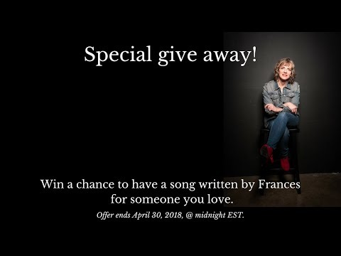 Win a free song written for someone you love - by Frances Drost.