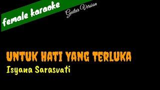 Untuk Hati Yang Terluka - Isyana Sarasvati (female karaoke)