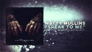 Matty Mullins - Speak to Me